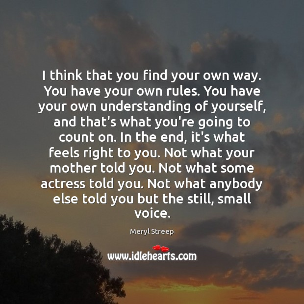 I think that you find your own way. You have your own Meryl Streep Picture Quote
