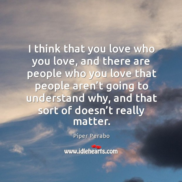 Image, I think that you love who you love, and there are people who you love that