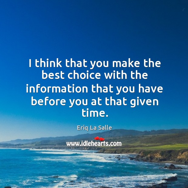 I think that you make the best choice with the information that you have before you at that given time. Image