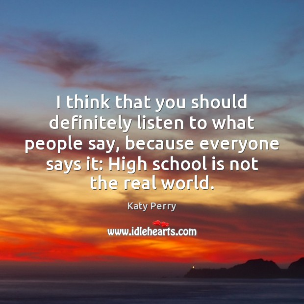I think that you should definitely listen to what people say, because School Quotes Image