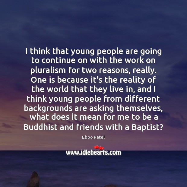 I think that young people are going to continue on with the Reality Quotes Image