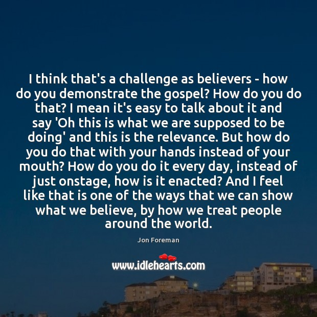 I think that's a challenge as believers – how do you demonstrate Jon Foreman Picture Quote