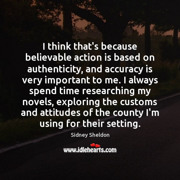 I think that's because believable action is based on authenticity, and accuracy Image