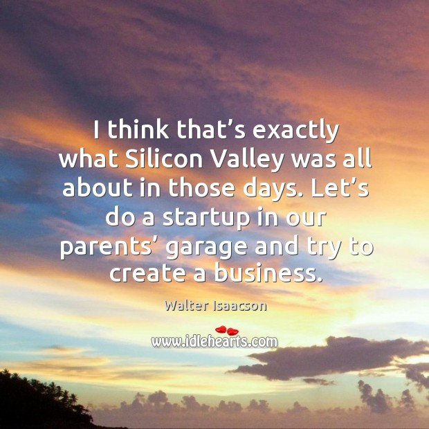 I think that's exactly what silicon valley was all about in those days. Image