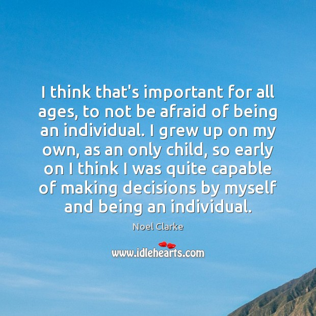I think that's important for all ages, to not be afraid of Image