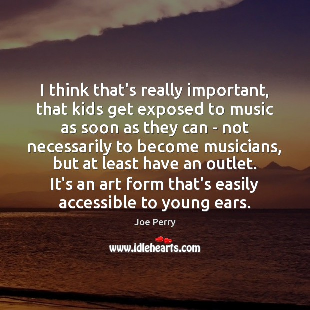 I think that's really important, that kids get exposed to music as Image