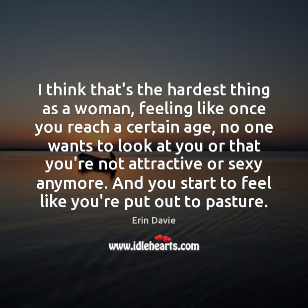 I think that's the hardest thing as a woman, feeling like once Image
