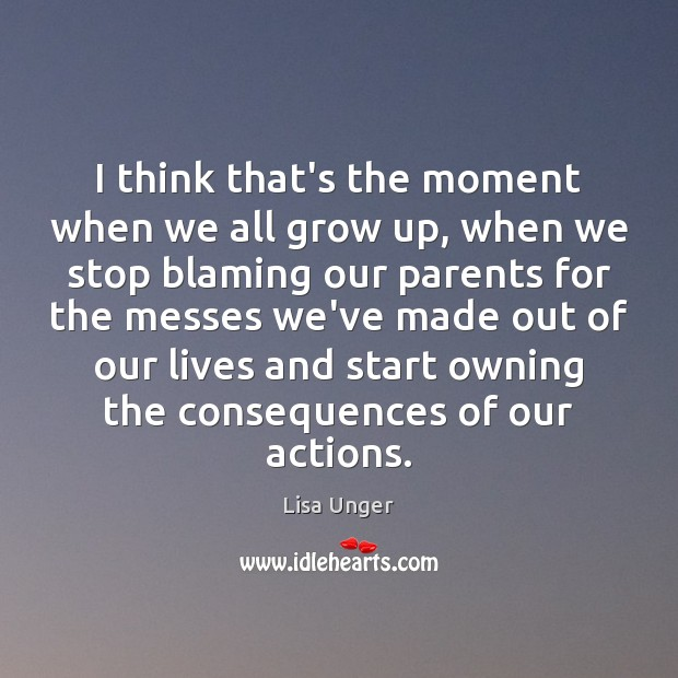 I think that's the moment when we all grow up, when we Image