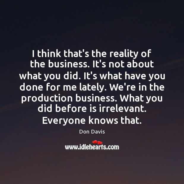 I think that's the reality of the business. It's not about what Image