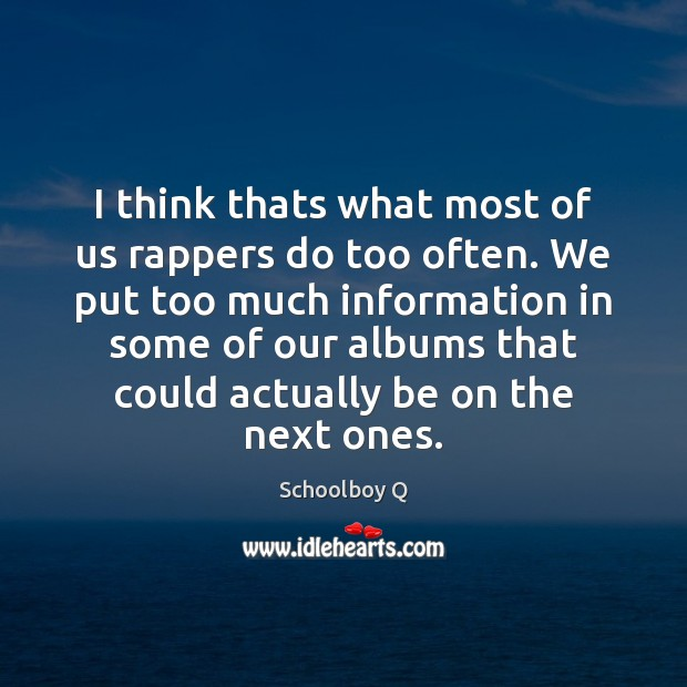 I think thats what most of us rappers do too often. We Image