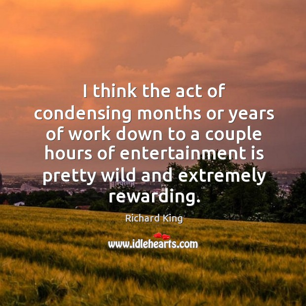 I think the act of condensing months or years of work down Image