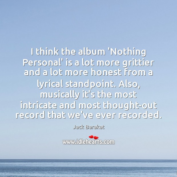 I think the album 'Nothing Personal' is a lot more grittier and Image