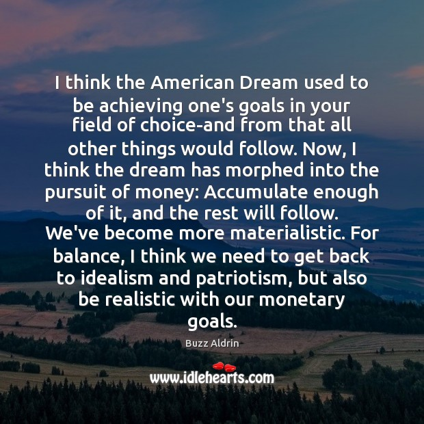 Image, I think the American Dream used to be achieving one's goals in