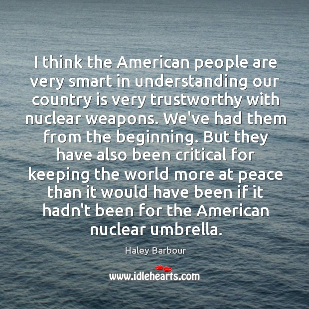 I think the American people are very smart in understanding our country Image
