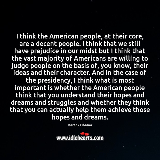 I think the American people, at their core, are a decent people. Image