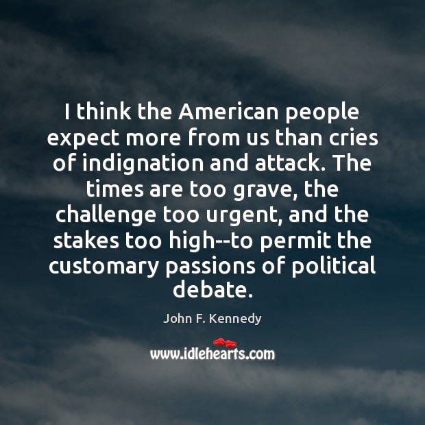 Image, I think the American people expect more from us than cries of