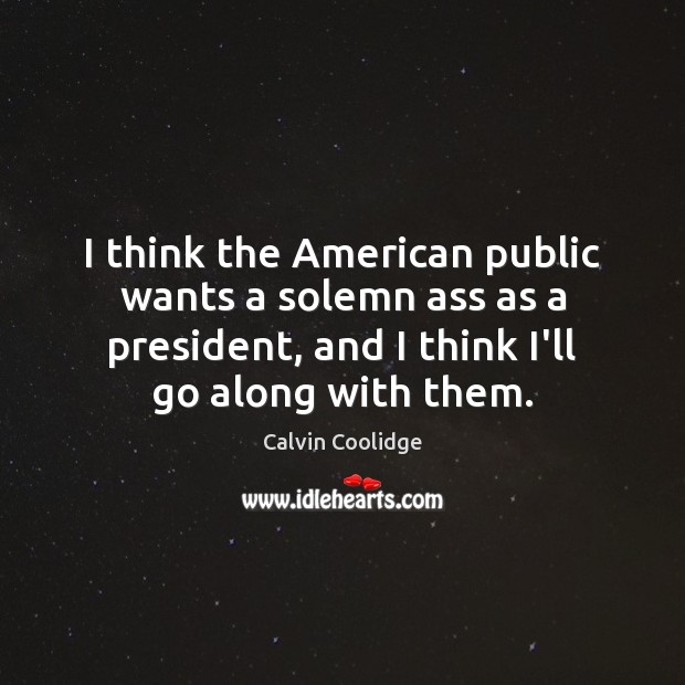 I think the American public wants a solemn ass as a president, Image
