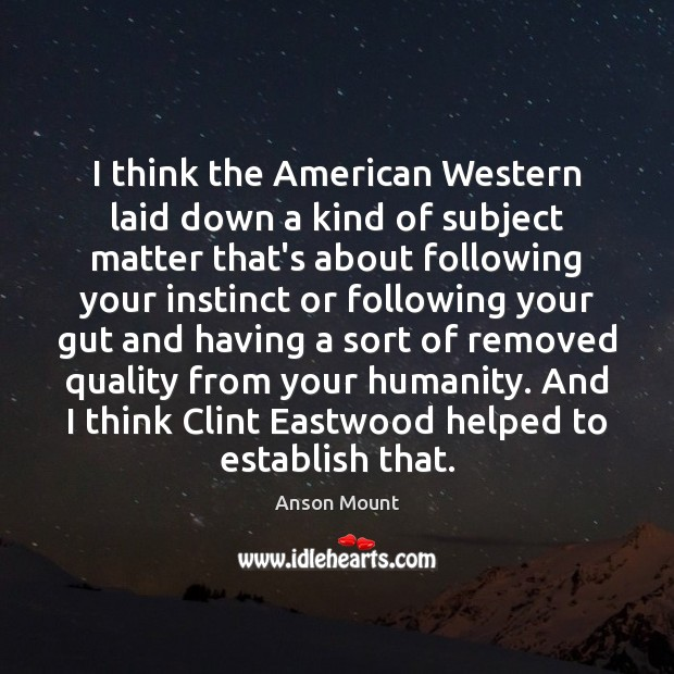 Image, I think the American Western laid down a kind of subject matter