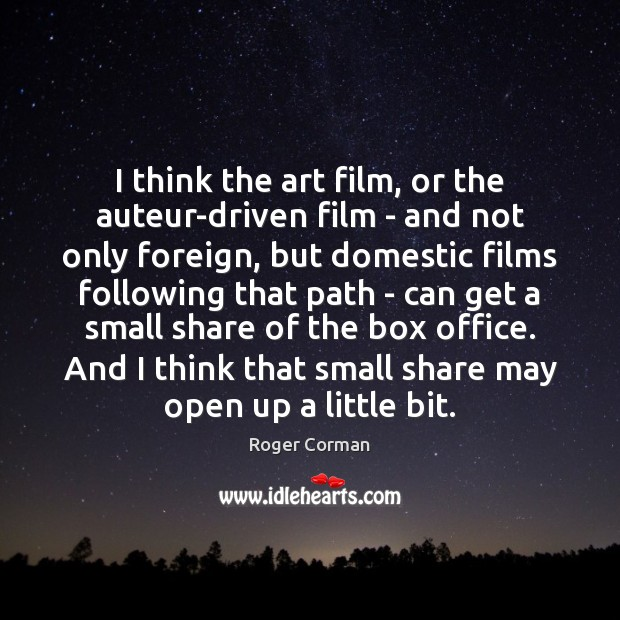 I think the art film, or the auteur-driven film – and not Image