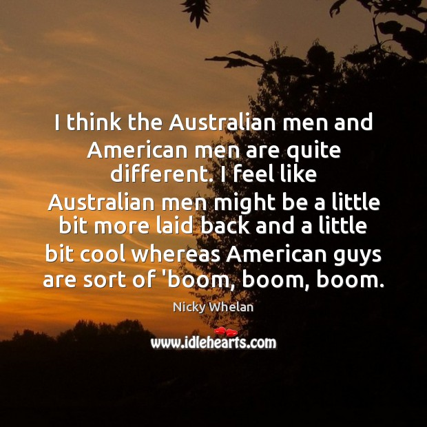 Image, I think the Australian men and American men are quite different. I