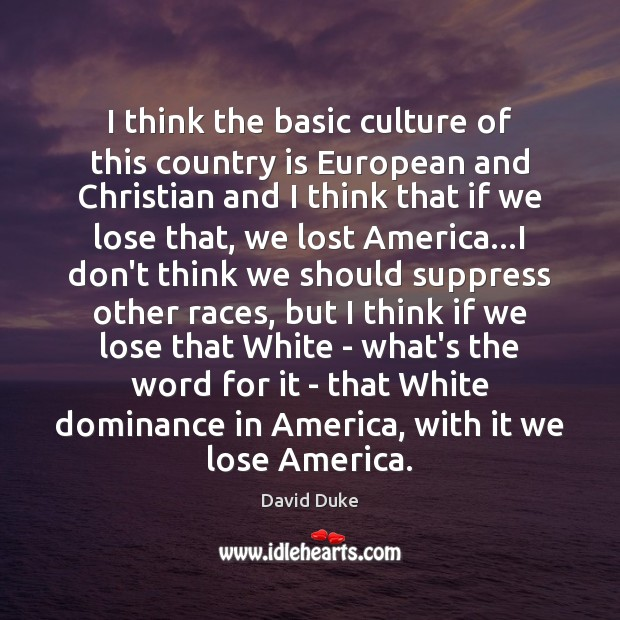 I think the basic culture of this country is European and Christian David Duke Picture Quote