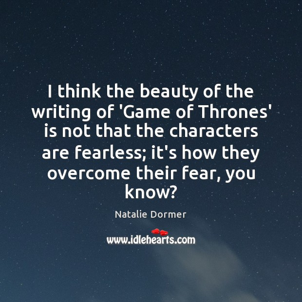 I think the beauty of the writing of 'Game of Thrones' is Image