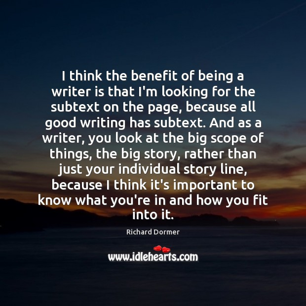 Image, I think the benefit of being a writer is that I'm looking