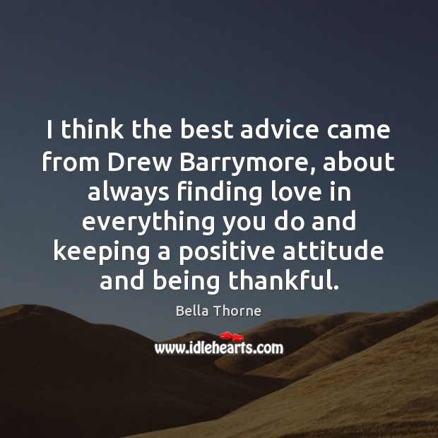 I think the best advice came from Drew Barrymore, about always finding Positive Attitude Quotes Image