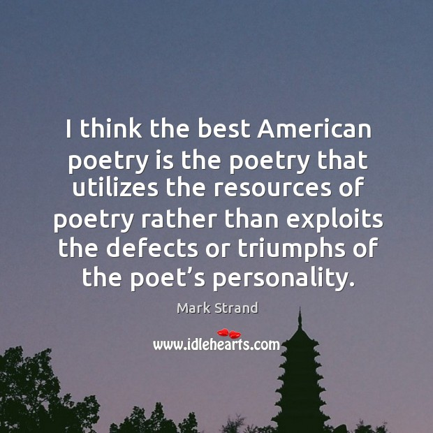I think the best american poetry is the poetry that utilizes the resources Image