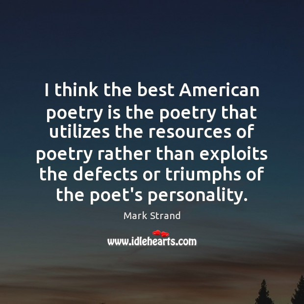 Image, I think the best American poetry is the poetry that utilizes the