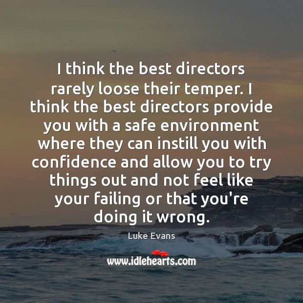 I think the best directors rarely loose their temper. I think the Image