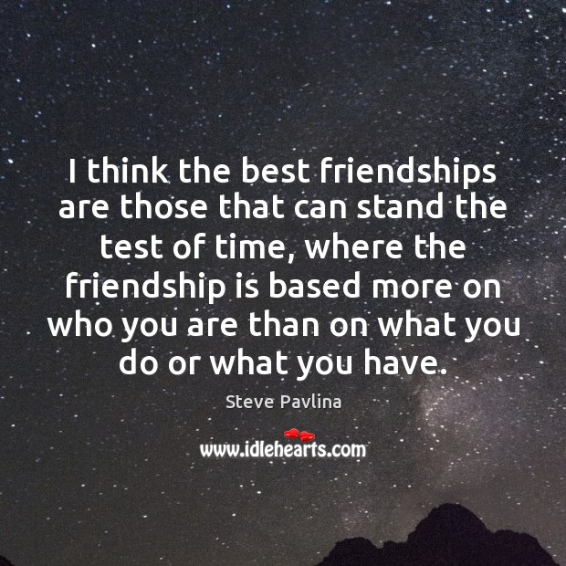 Image, I think the best friendships are those that can stand the test