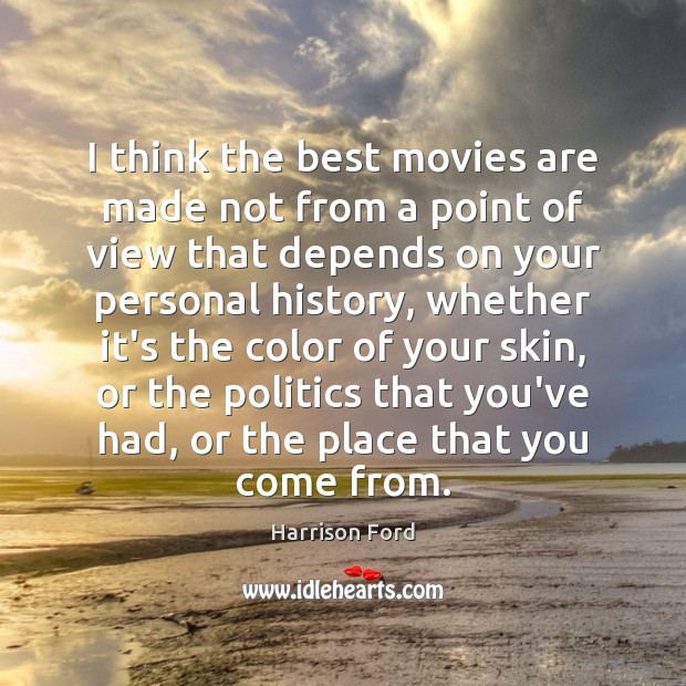 I think the best movies are made not from a point of Image