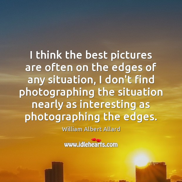 Image, I think the best pictures are often on the edges of any
