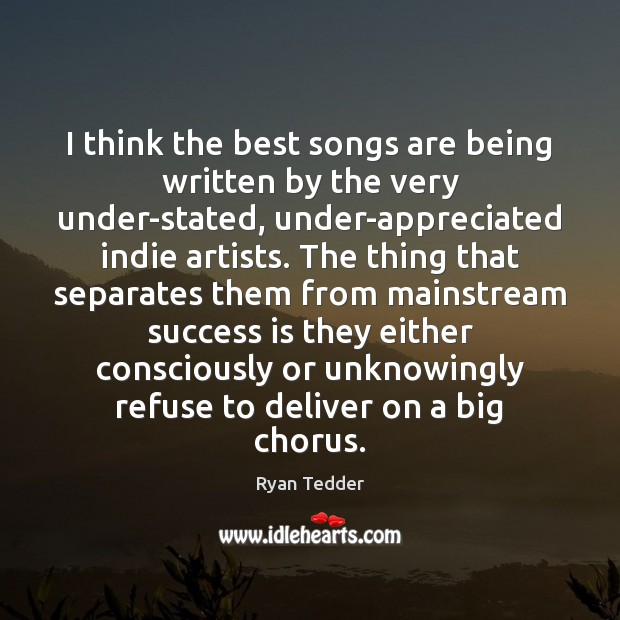 I think the best songs are being written by the very under-stated, Ryan Tedder Picture Quote