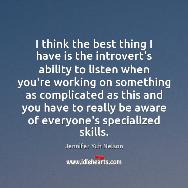 I think the best thing I have is the introvert's ability to Ability Quotes Image