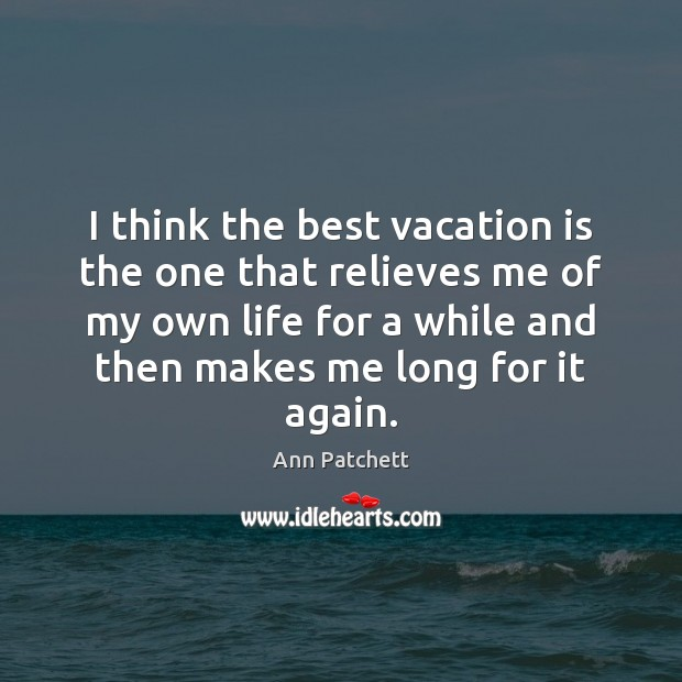 Image, I think the best vacation is the one that relieves me of
