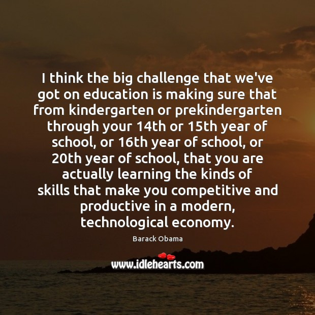 Image, I think the big challenge that we've got on education is making
