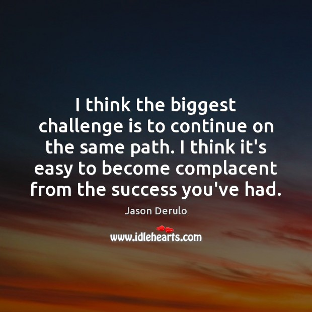 Image, I think the biggest challenge is to continue on the same path.