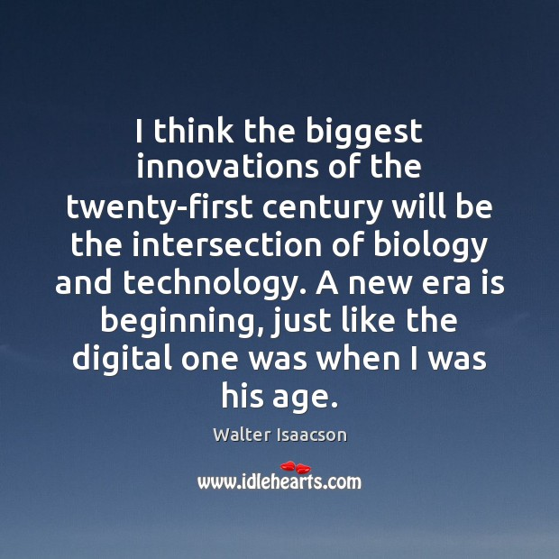 I think the biggest innovations of the twenty-first century will be the Image