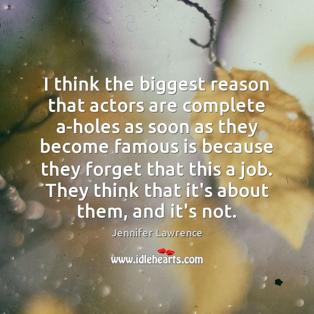 Image, I think the biggest reason that actors are complete a-holes as soon