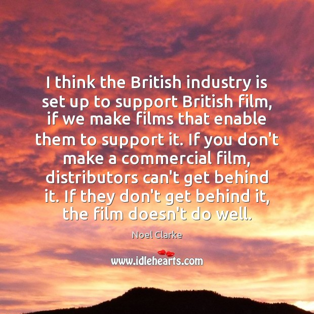 I think the British industry is set up to support British film, Image