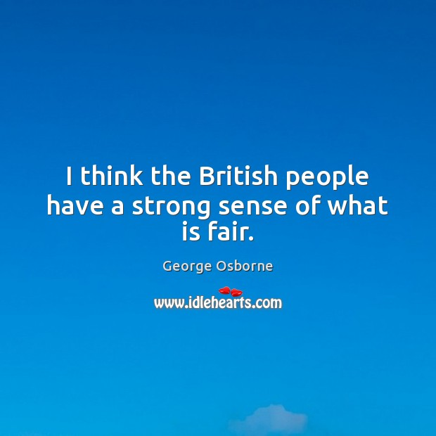 I think the British people have a strong sense of what is fair. Image