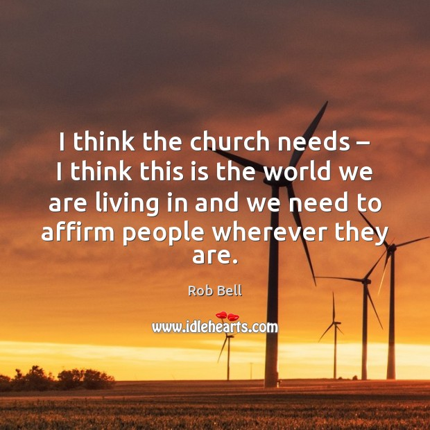 I think the church needs – I think this is the world we Rob Bell Picture Quote