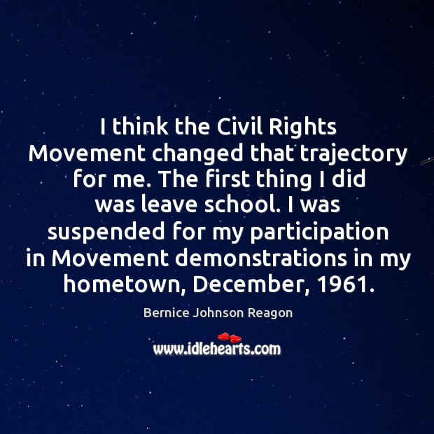 I think the civil rights movement changed that trajectory for me. Image