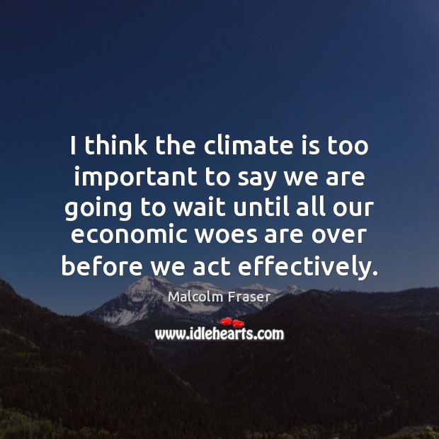 Image, I think the climate is too important to say we are going
