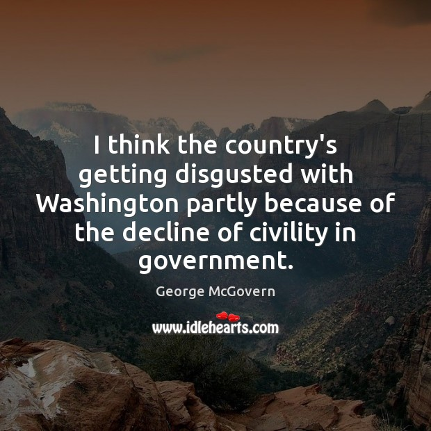 I think the country's getting disgusted with Washington partly because of the George McGovern Picture Quote