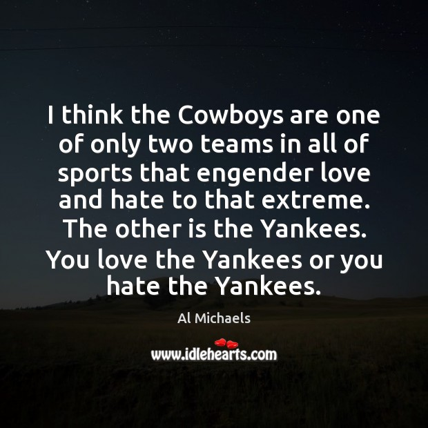 I think the Cowboys are one of only two teams in all Al Michaels Picture Quote