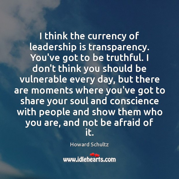 I think the currency of leadership is transparency. You've got to be Leadership Quotes Image