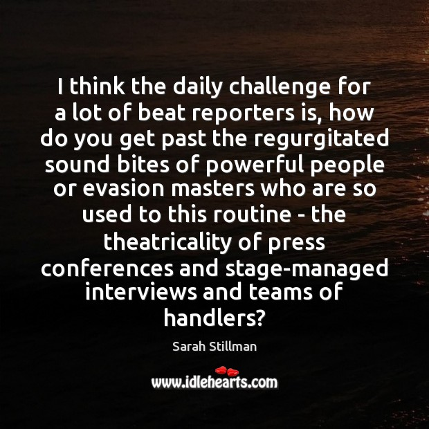 I think the daily challenge for a lot of beat reporters is, Image
